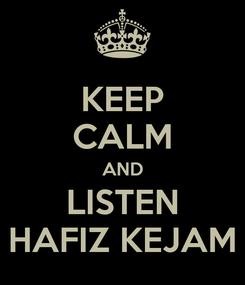 Poster: KEEP CALM AND LISTEN HAFIZ KEJAM