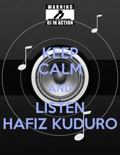 Poster: KEEP CALM AND LISTEN HAFIZ KUDURO