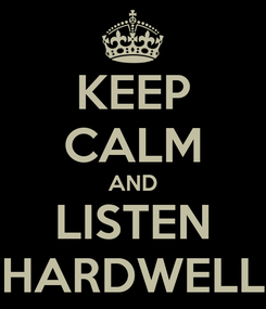 Poster: KEEP CALM AND LISTEN HARDWELL