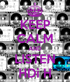 Poster: KEEP CALM AND LISTEN HDi H