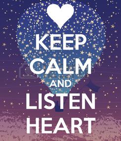 Poster: KEEP CALM AND LISTEN HEART