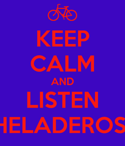 Poster: KEEP CALM AND LISTEN HELADEROS