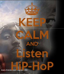 Poster: KEEP CALM AND Listen HiP-HoP