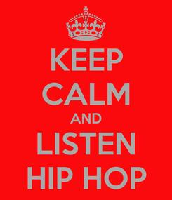 Poster: KEEP CALM AND LISTEN HIP HOP