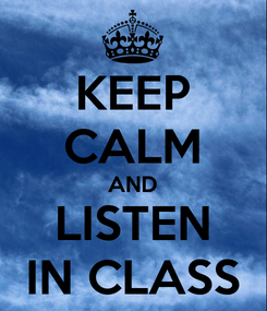 Poster: KEEP CALM AND LISTEN IN CLASS
