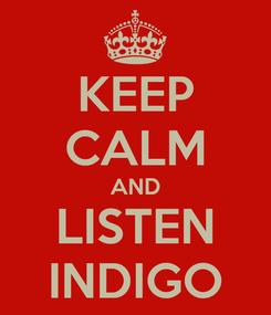 Poster: KEEP CALM AND LISTEN INDIGO