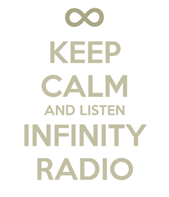 Poster: KEEP CALM AND LISTEN INFINITY RADIO