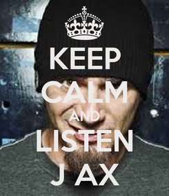 Poster: KEEP CALM AND LISTEN J AX