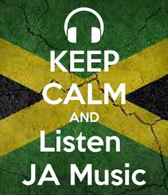 Poster: KEEP CALM AND Listen  JA Music