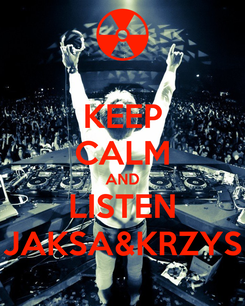 Poster: KEEP CALM AND LISTEN JAKSA&KRZYS