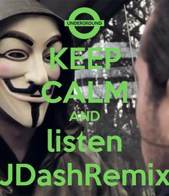 Poster: KEEP CALM AND listen JDashRemix