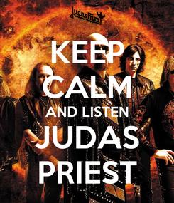Poster: KEEP CALM AND LISTEN JUDAS PRIEST