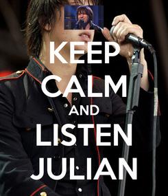 Poster: KEEP CALM AND LISTEN JULIAN