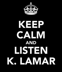 Poster: KEEP CALM AND LISTEN K. LAMAR