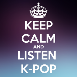 Poster: KEEP CALM AND LISTEN  K-POP