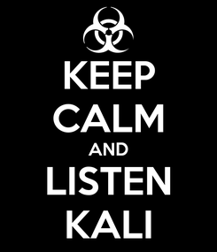 Poster: KEEP CALM AND LISTEN KALI