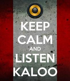 Poster: KEEP CALM AND LISTEN KALOO