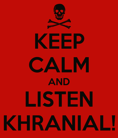 Poster: KEEP CALM AND LISTEN KHRANIAL!