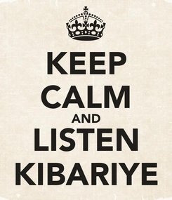 Poster: KEEP CALM AND LISTEN KIBARIYE