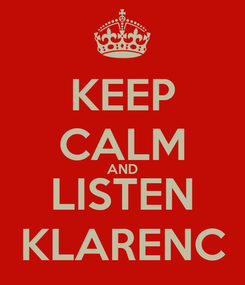 Poster: KEEP CALM AND LISTEN KLARENC