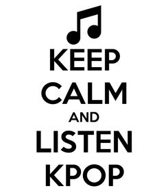 Poster: KEEP CALM AND LISTEN KPOP