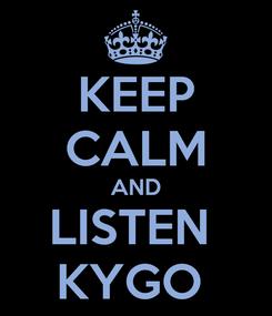 Poster: KEEP CALM AND LISTEN  KYGO