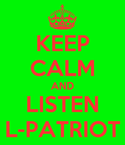 Poster: KEEP CALM AND LISTEN L-PATRIOT