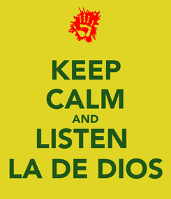 Poster: KEEP CALM AND LISTEN  LA DE DIOS