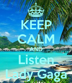 Poster: KEEP CALM AND Listen Lady Gaga