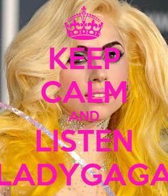 Poster: KEEP CALM AND LISTEN LADYGAGA