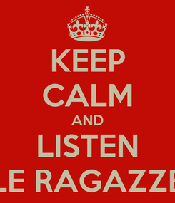 Poster: KEEP CALM AND LISTEN LE RAGAZZE