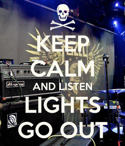 Poster: KEEP CALM AND LISTEN LIGHTS GO OUT