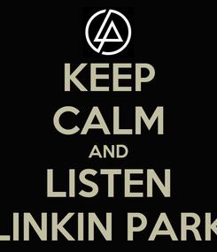 Poster: KEEP CALM AND LISTEN LINKIN PARK