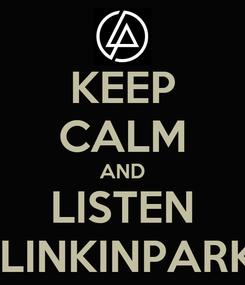 Poster: KEEP CALM AND LISTEN  LINKINPARK
