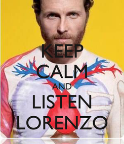 Poster: KEEP CALM AND LISTEN LORENZO