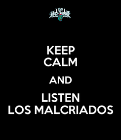 Poster: KEEP CALM AND LISTEN LOS MALCRIADOS