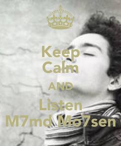 Poster: Keep Calm AND Listen M7md Mo7sen