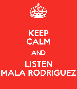 Poster: KEEP CALM AND LISTEN MALA RODRIGUEZ