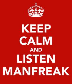 Poster: KEEP CALM AND LISTEN MANFREAK
