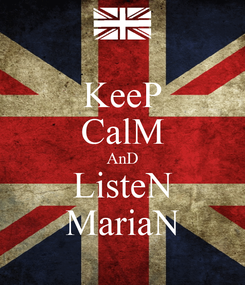 Poster: KeeP CalM AnD ListeN MariaN
