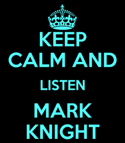 Poster: KEEP CALM AND LISTEN MARK KNIGHT