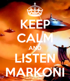 Poster: KEEP CALM AND LISTEN MARKONI