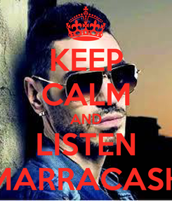 Poster: KEEP CALM AND LISTEN MARRACASH