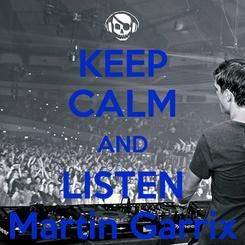 Poster: KEEP CALM AND LISTEN Martin Garrix
