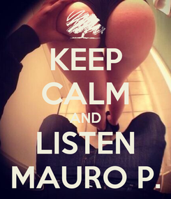 Poster: KEEP CALM AND LISTEN MAURO P.
