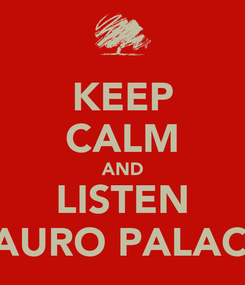 Poster: KEEP CALM AND LISTEN MAURO PALACIO