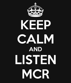 Poster: KEEP CALM AND LISTEN MCR