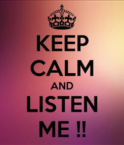 Poster: KEEP CALM AND LISTEN ME !!