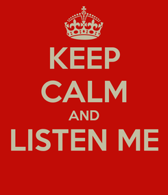 Poster: KEEP CALM AND LISTEN ME