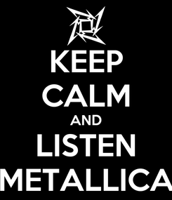 Poster: KEEP CALM AND LISTEN METALLICA